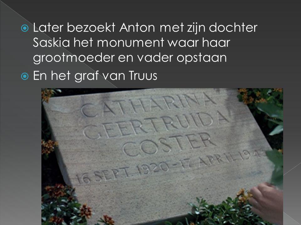  Later bezoekt Anton met zijn dochter Saskia het monument waar haar grootmoeder en vader opstaan  En het graf van Truus