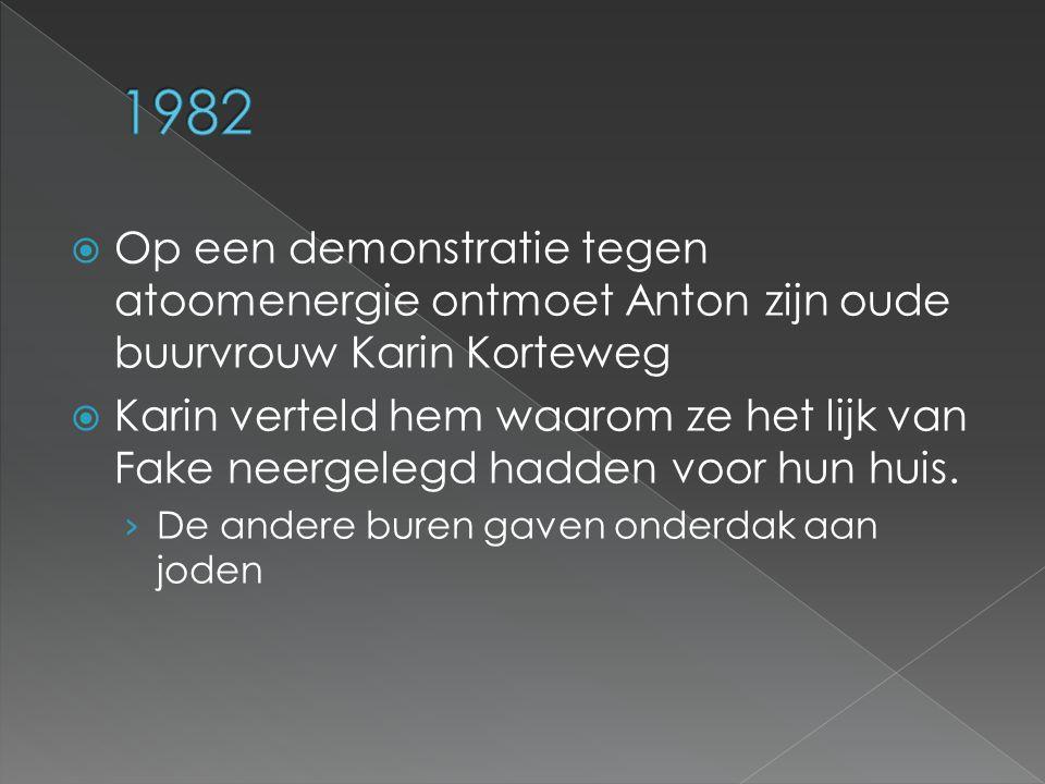  Op een demonstratie tegen atoomenergie ontmoet Anton zijn oude buurvrouw Karin Korteweg  Karin verteld hem waarom ze het lijk van Fake neergelegd hadden voor hun huis.