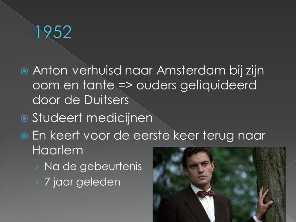  Anton verhuisd naar Amsterdam bij zijn oom en tante => ouders geliquideerd door de Duitsers  Studeert medicijnen  En keert voor de eerste keer ter