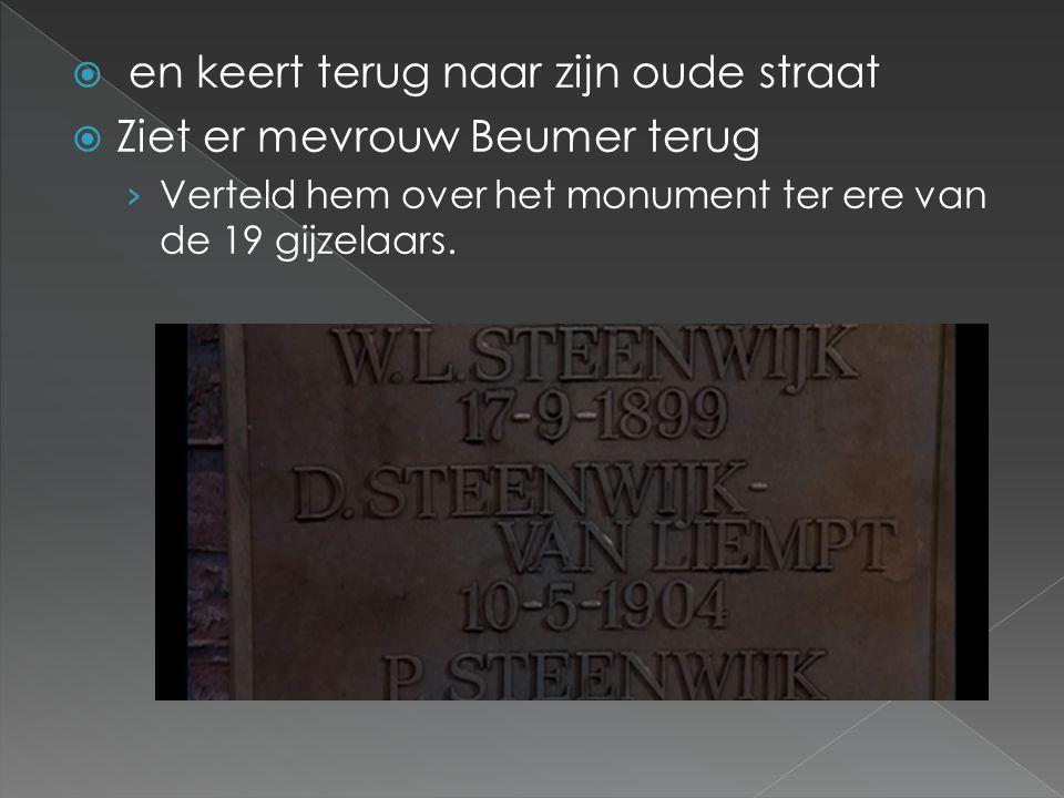  en keert terug naar zijn oude straat  Ziet er mevrouw Beumer terug › Verteld hem over het monument ter ere van de 19 gijzelaars.
