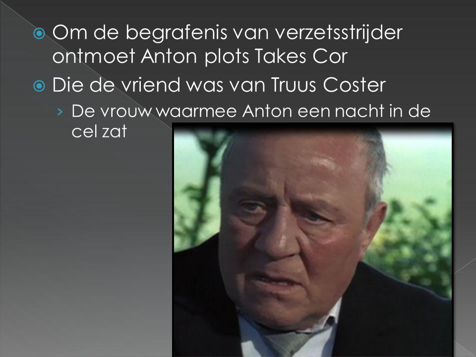  Om de begrafenis van verzetsstrijder ontmoet Anton plots Takes Cor  Die de vriend was van Truus Coster › De vrouw waarmee Anton een nacht in de cel