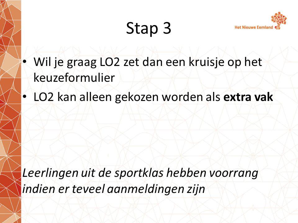 Stap 3 Wil je graag LO2 zet dan een kruisje op het keuzeformulier LO2 kan alleen gekozen worden als extra vak Leerlingen uit de sportklas hebben voorr