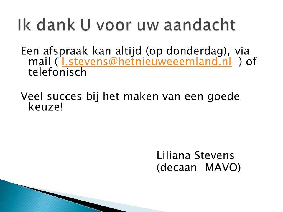 Een afspraak kan altijd (op donderdag), via mail ( l.stevens@hetnieuweeemland.nl ) of telefonischl.stevens@hetnieuweeemland.nl Veel succes bij het maken van een goede keuze.