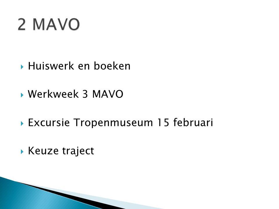  Huiswerk en boeken  Werkweek 3 MAVO  Excursie Tropenmuseum 15 februari  Keuze traject