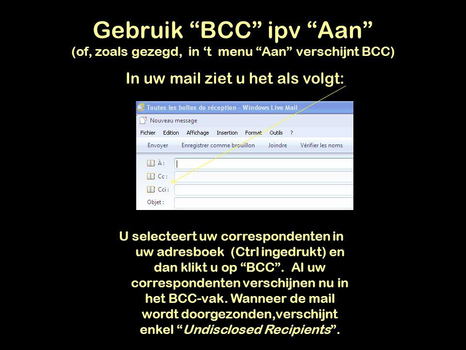 """Gebruik """"BCC"""" in plaats van """"Aan"""" of voor sommige recentere versies: in 't menu """"Aan"""" vindt u """"BCC"""" Telkens u een mail doorstuurt aan meer dan 1 beste"""
