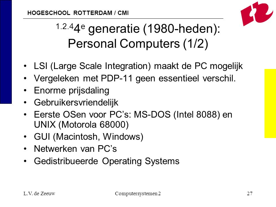 HOGESCHOOL ROTTERDAM / CMI L.V. de ZeeuwComputersystemen 227 1.2.4 4 e generatie (1980-heden): Personal Computers (1/2) LSI (Large Scale Integration)
