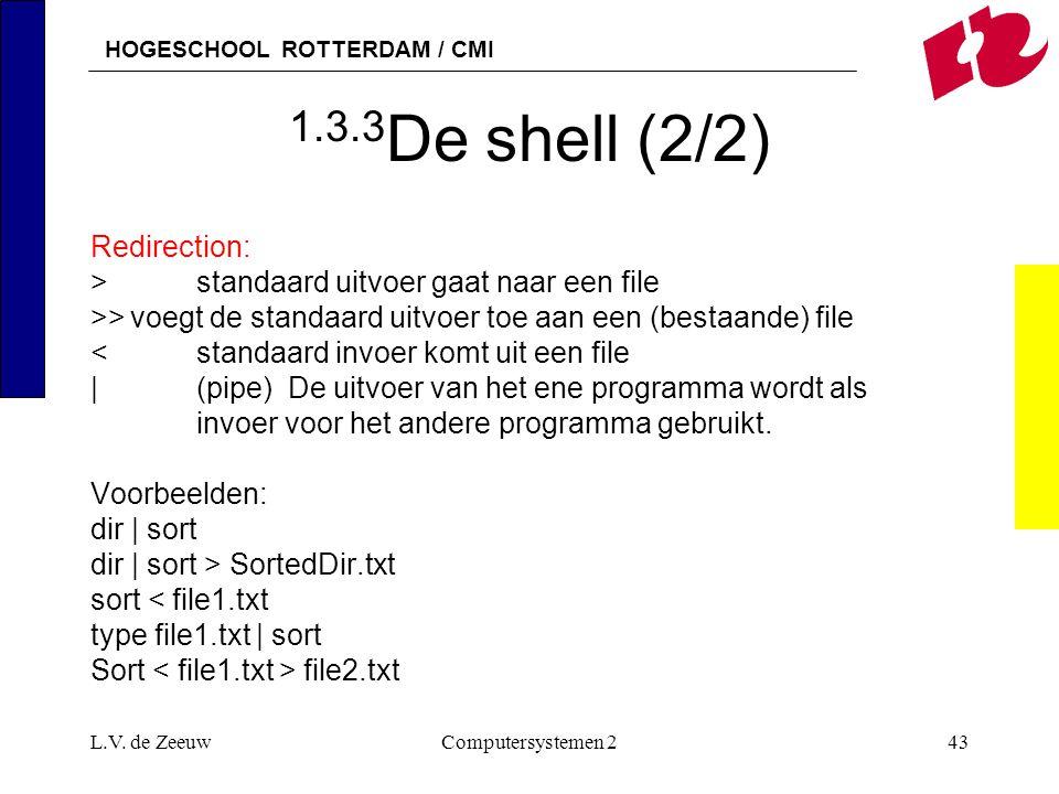 HOGESCHOOL ROTTERDAM / CMI L.V. de ZeeuwComputersystemen 243 1.3.3 De shell (2/2) Redirection: >standaard uitvoer gaat naar een file >>voegt de standa