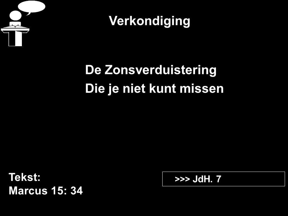 Verkondiging Tekst: Marcus 15: 34 >>> JdH. 7 De Zonsverduistering Die je niet kunt missen