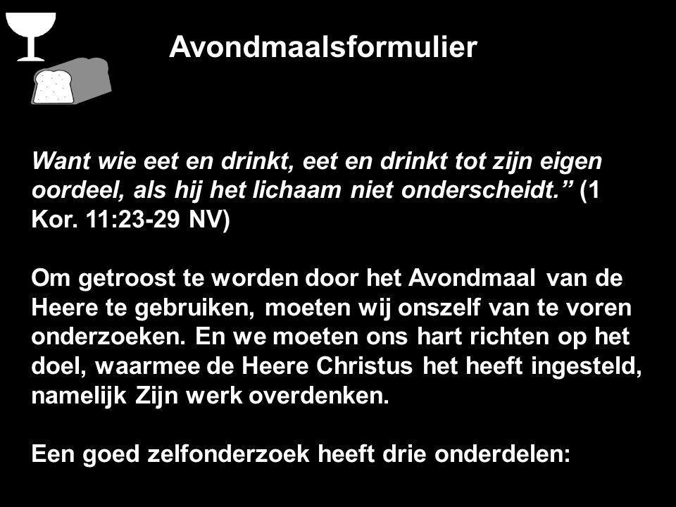"""Avondmaalsformulier Want wie eet en drinkt, eet en drinkt tot zijn eigen oordeel, als hij het lichaam niet onderscheidt."""" (1 Kor. 11:23-29 NV) Om getr"""