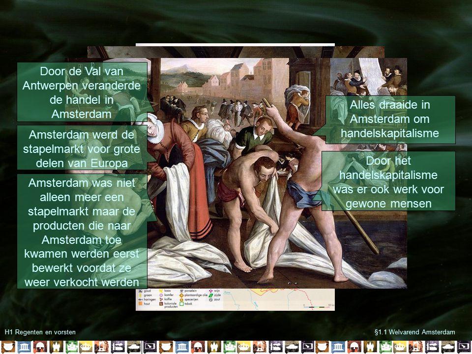 H1 Regenten en vorsten§1.1 Welvarend Amsterdam Door de Val van Antwerpen veranderde de handel in Amsterdam Amsterdam was niet alleen meer een stapelma
