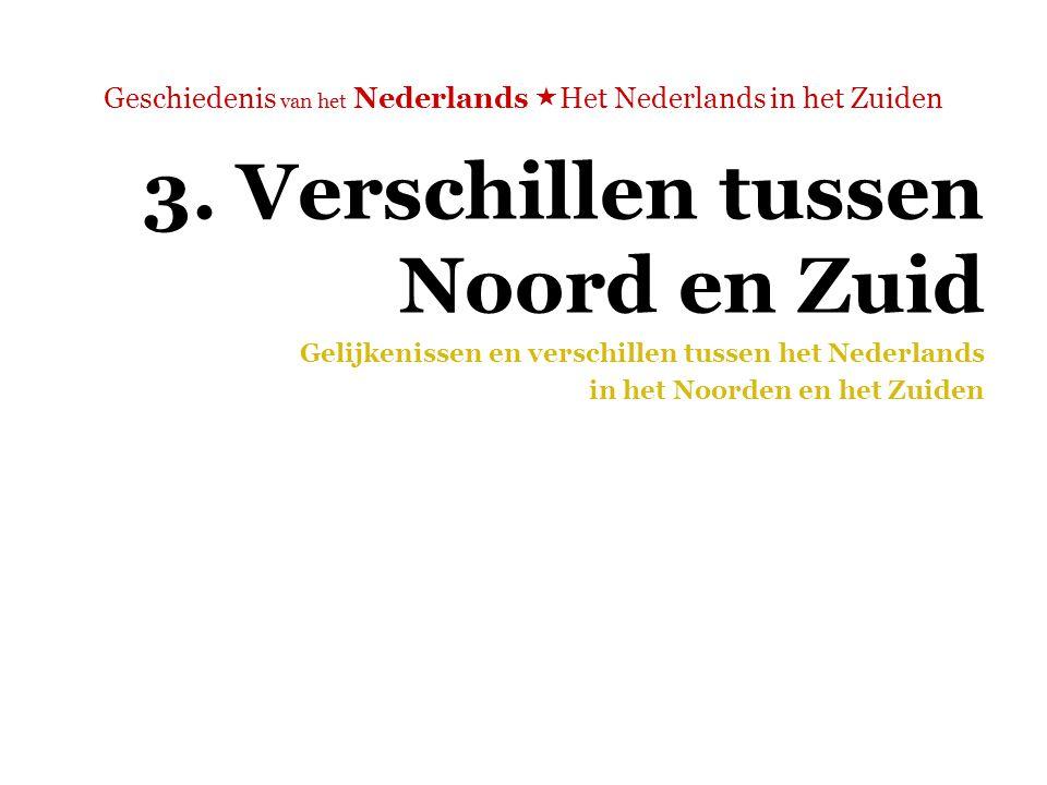 3. Verschillen tussen Noord en Zuid Gelijkenissen en verschillen tussen het Nederlands in het Noorden en het Zuiden