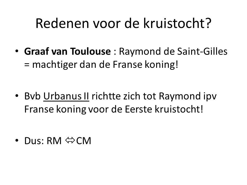 Redenen voor de kruistocht? Graaf van Toulouse : Raymond de Saint-Gilles = machtiger dan de Franse koning! Bvb Urbanus II richtte zich tot Raymond ipv