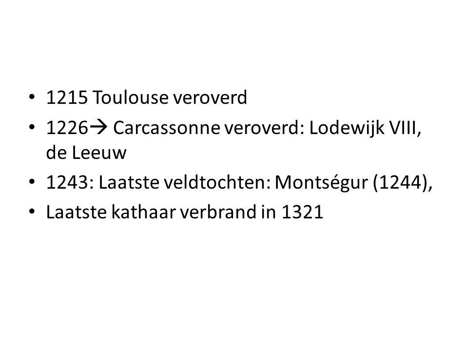 1215 Toulouse veroverd 1226  Carcassonne veroverd: Lodewijk VIII, de Leeuw 1243: Laatste veldtochten: Montségur (1244), Laatste kathaar verbrand in 1