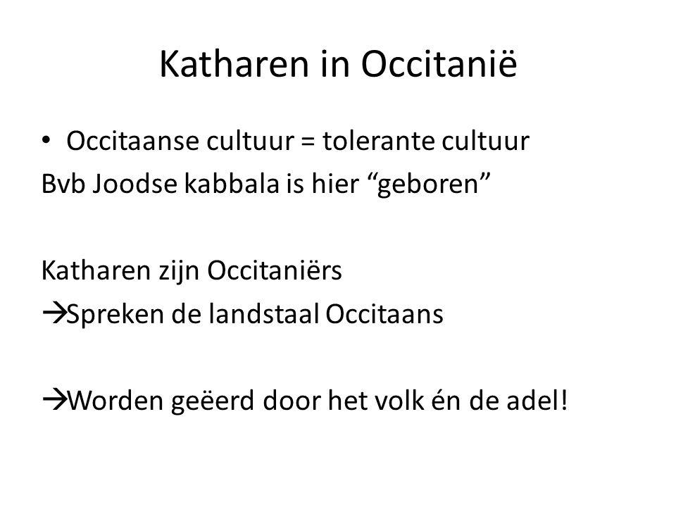 Katharen in Occitanië Occitaanse cultuur = tolerante cultuur Bvb Joodse kabbala is hier geboren Katharen zijn Occitaniërs  Spreken de landstaal Occitaans  Worden geëerd door het volk én de adel!