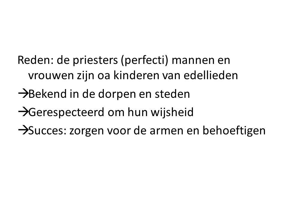 Reden: de priesters (perfecti) mannen en vrouwen zijn oa kinderen van edellieden  Bekend in de dorpen en steden  Gerespecteerd om hun wijsheid  Suc