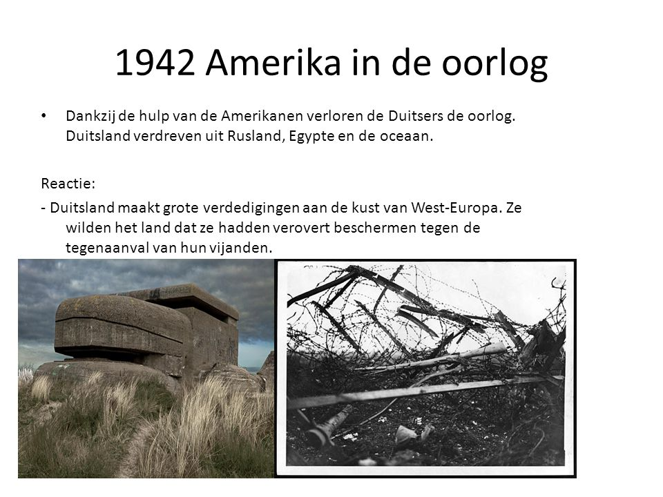 1942 Amerika in de oorlog Dankzij de hulp van de Amerikanen verloren de Duitsers de oorlog. Duitsland verdreven uit Rusland, Egypte en de oceaan. Reac