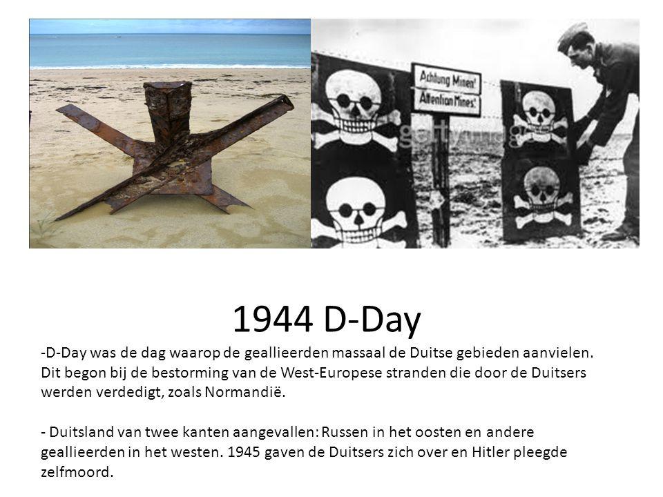 1944 D-Day -D-Day was de dag waarop de geallieerden massaal de Duitse gebieden aanvielen. Dit begon bij de bestorming van de West-Europese stranden di