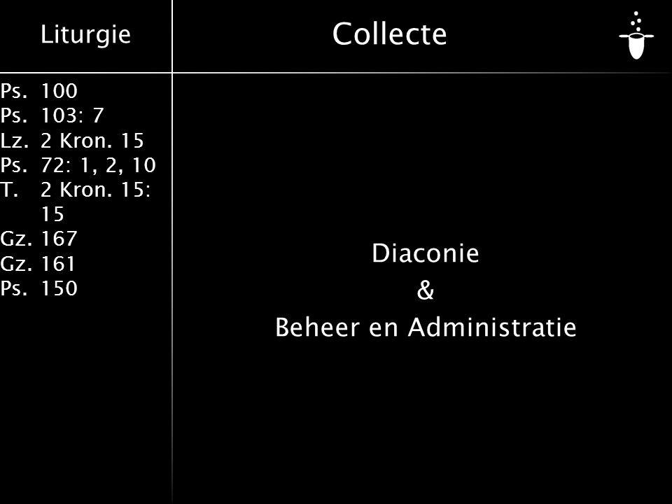 Liturgie Ps.100 Ps.103: 7 Lz.2 Kron. 15 Ps.72: 1, 2, 10 T.2 Kron. 15: 15 Gz.167 Gz.161 Ps.150 Collecte Diaconie & Beheer en Administratie