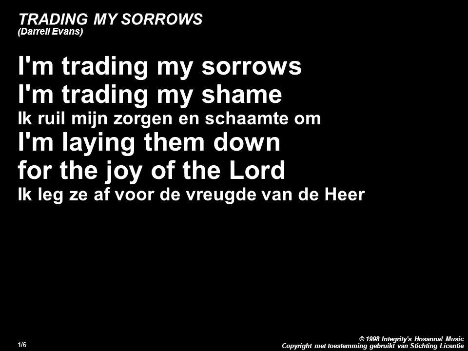 Copyright met toestemming gebruikt van Stichting Licentie © 1998 Integrity's Hosanna! Music 1/6 TRADING MY SORROWS (Darrell Evans) I'm trading my sorr
