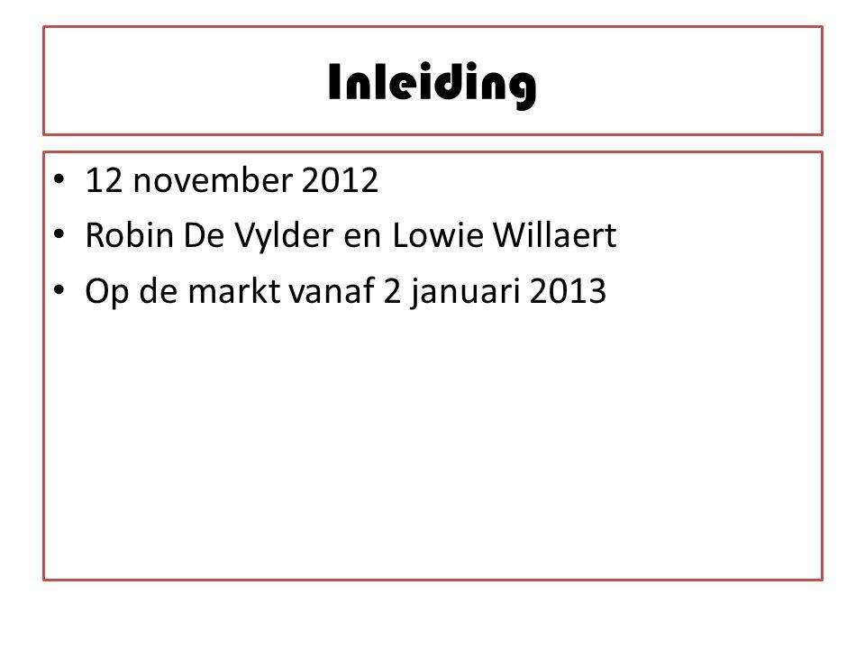 Inleiding 12 november 2012 Robin De Vylder en Lowie Willaert Op de markt vanaf 2 januari 2013