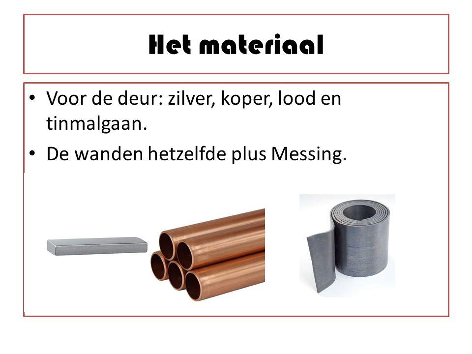 Het materiaal Voor de deur: zilver, koper, lood en tinmalgaan. De wanden hetzelfde plus Messing.