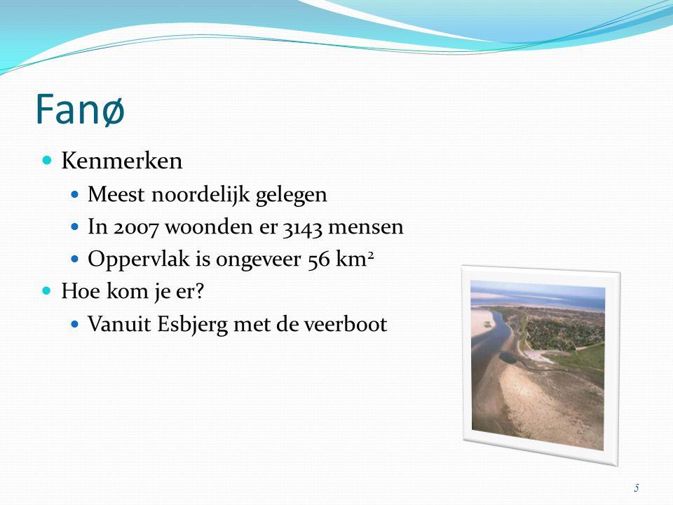 Fanø Kenmerken Meest noordelijk gelegen In 2007 woonden er 3143 mensen Oppervlak is ongeveer 56 km 2 Hoe kom je er? Vanuit Esbjerg met de veerboot 5