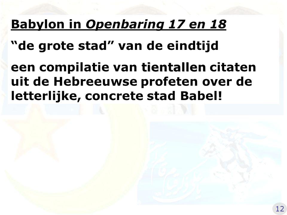 Babylon in Openbaring 17 en 18 de grote stad van de eindtijd tientallen een compilatie van tientallen citaten uit de Hebreeuwse profeten over de letterlijke, concrete stad Babel.