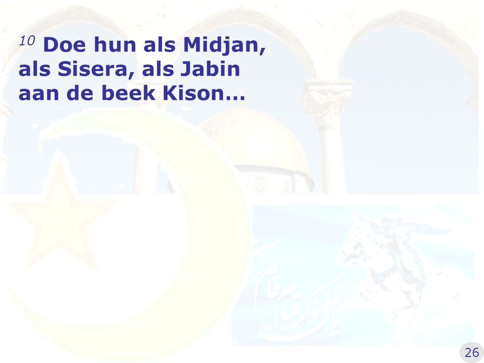 10 Doe hun als Midjan, als Sisera, als Jabin aan de beek Kison… 26