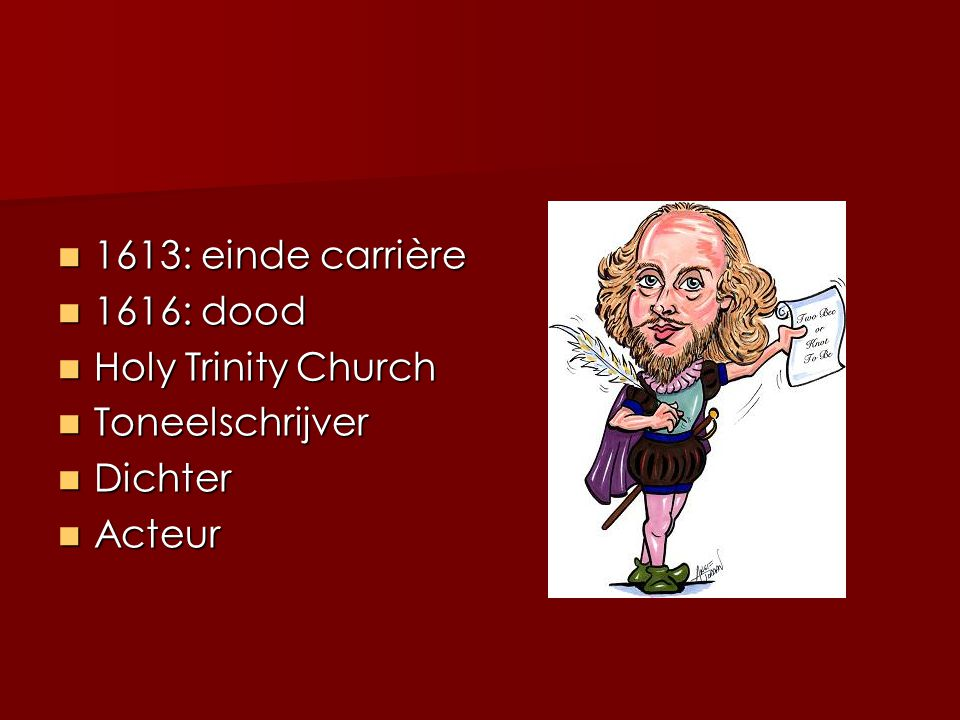 William Shakespeare ( Stratford-upon-Avon, geboren ± 23 april 1564, - gestorven 23 april 1616) De grootste Engelse toneelschrijver en dichter