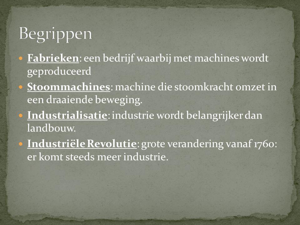 Fabrieken: een bedrijf waarbij met machines wordt geproduceerd Stoommachines: machine die stoomkracht omzet in een draaiende beweging. Industrialisati