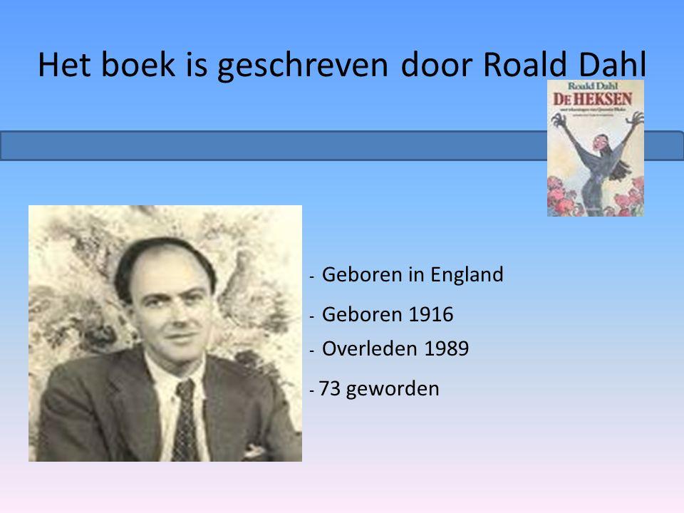 Het boek is geschreven door Roald Dahl - Geboren in England - Geboren 1916 - Overleden 1989 - 73 geworden