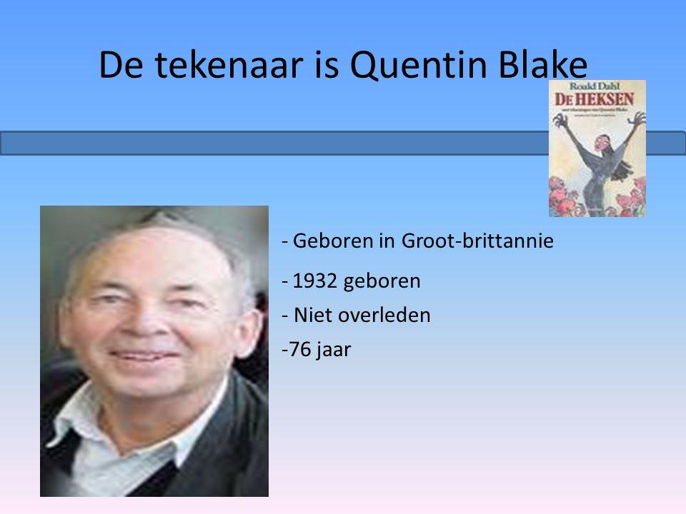 De tekenaar is Quentin Blake - Geboren in Groot-brittannie - 1932 geboren - Niet overleden -76 jaar