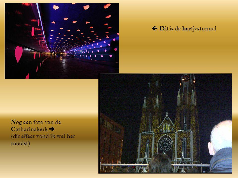  Dit is de hartjestunnel Nog een foto van de Catharinakerk  (dit effect vond ik wel het mooist)