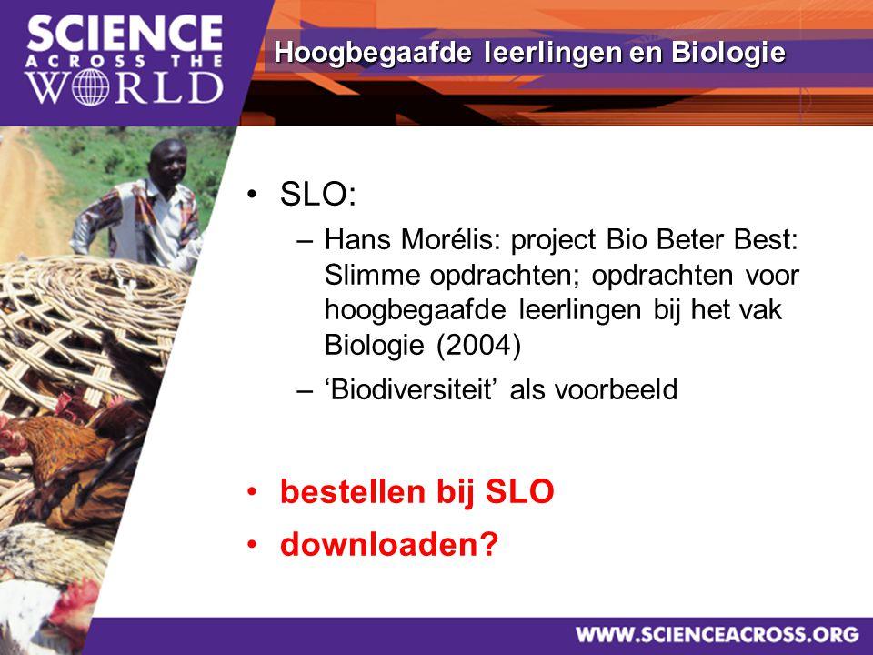 37 SLO: –Hans Morélis: project Bio Beter Best: Slimme opdrachten; opdrachten voor hoogbegaafde leerlingen bij het vak Biologie (2004) –'Biodiversiteit' als voorbeeld bestellen bij SLO downloaden.