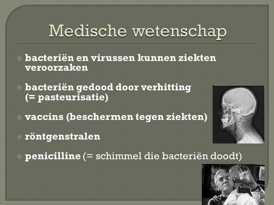  bacteriën en virussen kunnen ziekten veroorzaken  bacteriën gedood door verhitting (= pasteurisatie)  vaccins (beschermen tegen ziekten)  röntgenstralen  penicilline (= schimmel die bacteriën doodt)