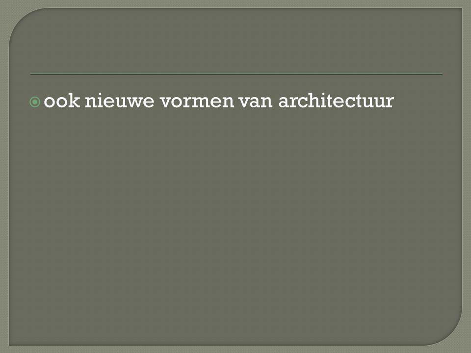  ook nieuwe vormen van architectuur