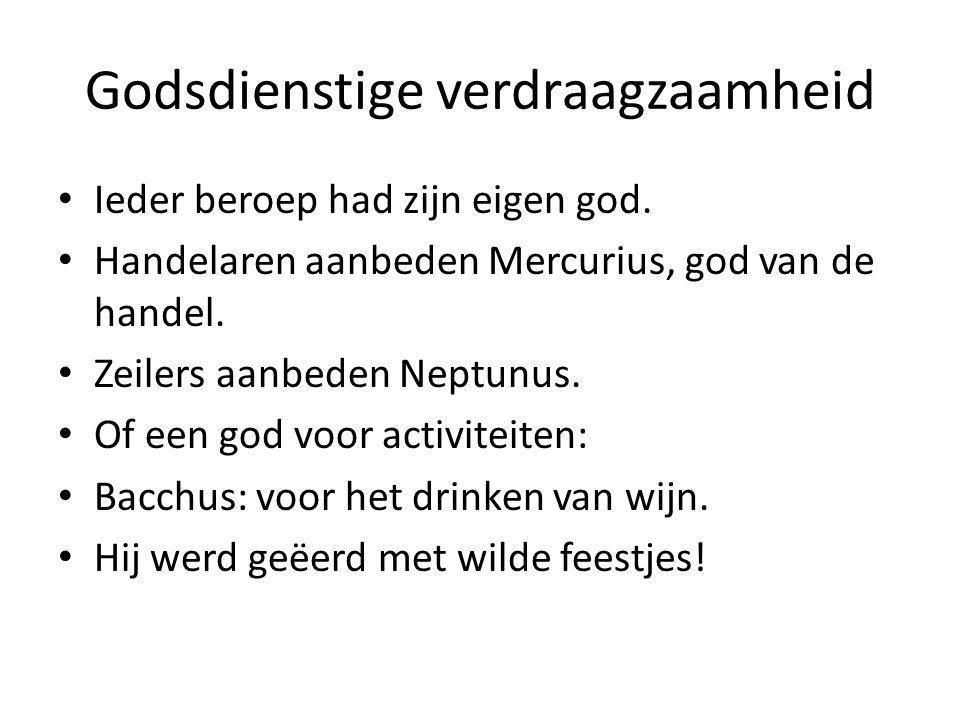 Godsdienstige verdraagzaamheid Ieder beroep had zijn eigen god. Handelaren aanbeden Mercurius, god van de handel. Zeilers aanbeden Neptunus. Of een go