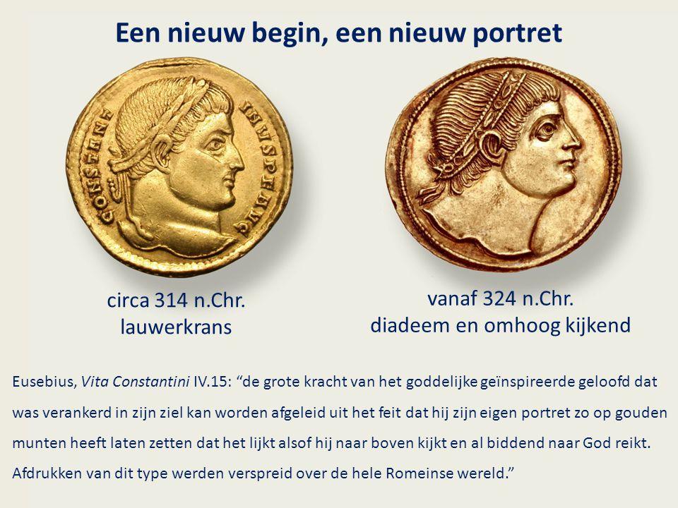 """Een nieuw begin, een nieuw portret circa 314 n.Chr. lauwerkrans vanaf 324 n.Chr. diadeem en omhoog kijkend Eusebius, Vita Constantini IV.15: """"de grote"""