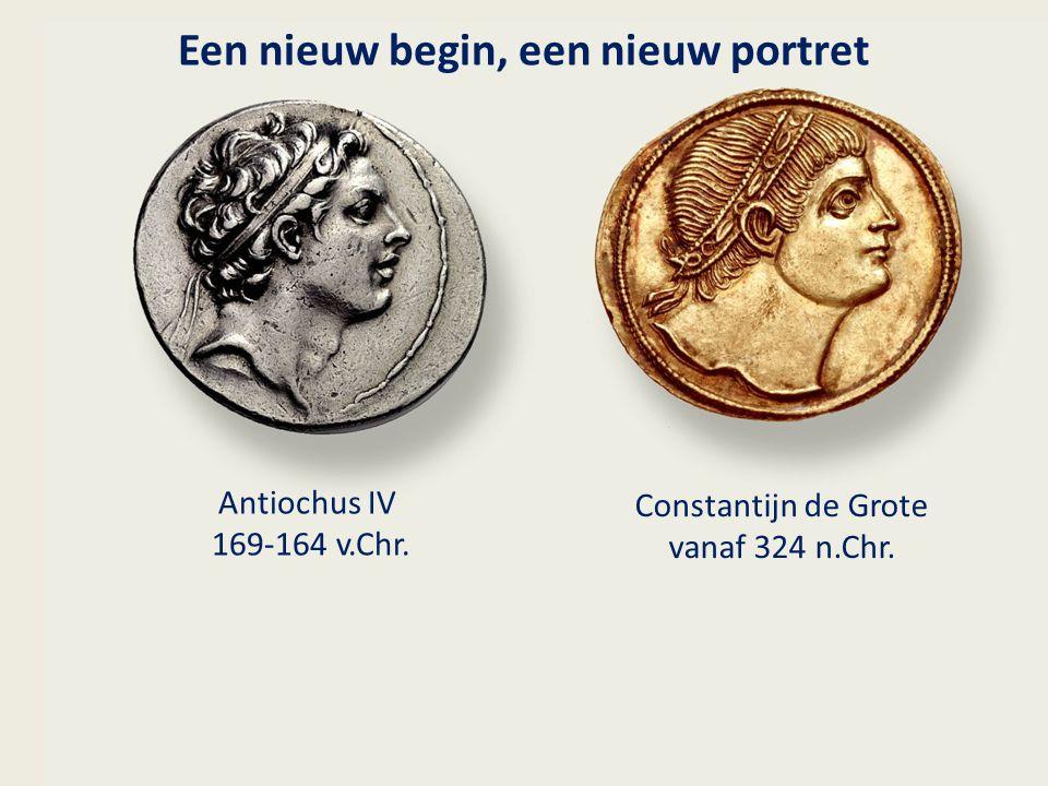 Een nieuw begin, een nieuw portret Constantijn de Grote vanaf 324 n.Chr. Antiochus IV 169-164 v.Chr.