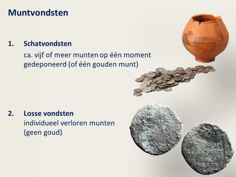 Muntvondsten 1.Schatvondsten ca. vijf of meer munten op één moment gedeponeerd (of één gouden munt) 2.Losse vondsten individueel verloren munten (geen