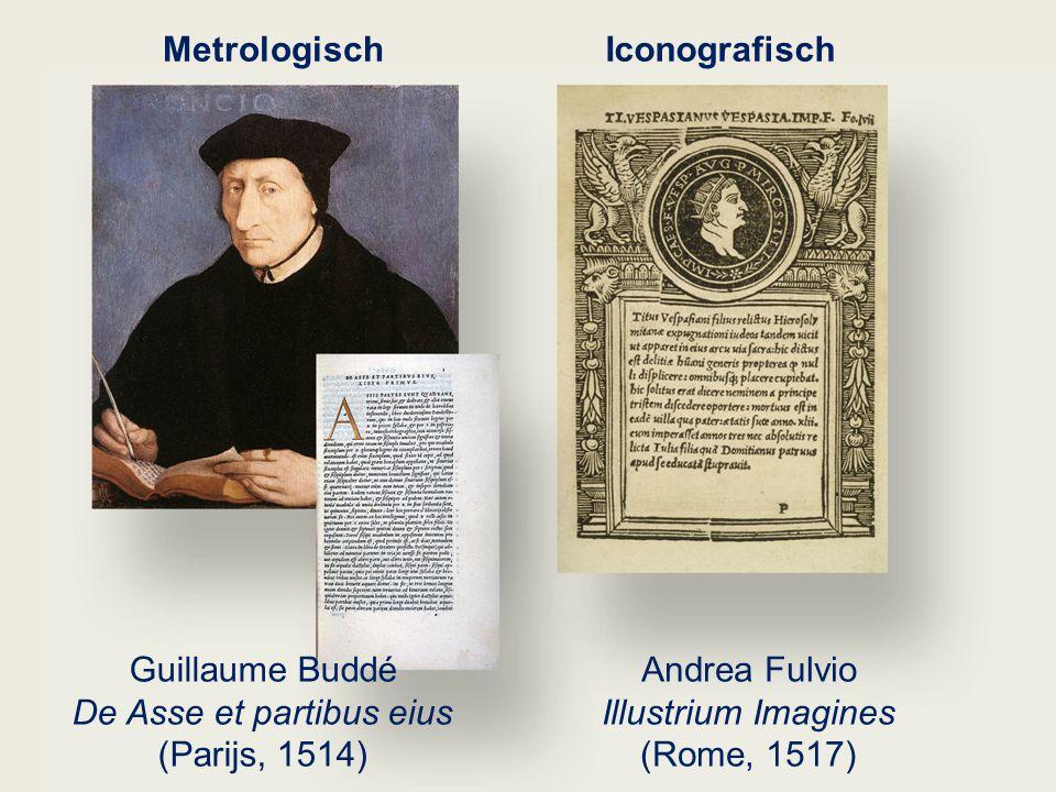 Guillaume Buddé De Asse et partibus eius (Parijs, 1514) Andrea Fulvio Illustrium Imagines (Rome, 1517) MetrologischIconografisch