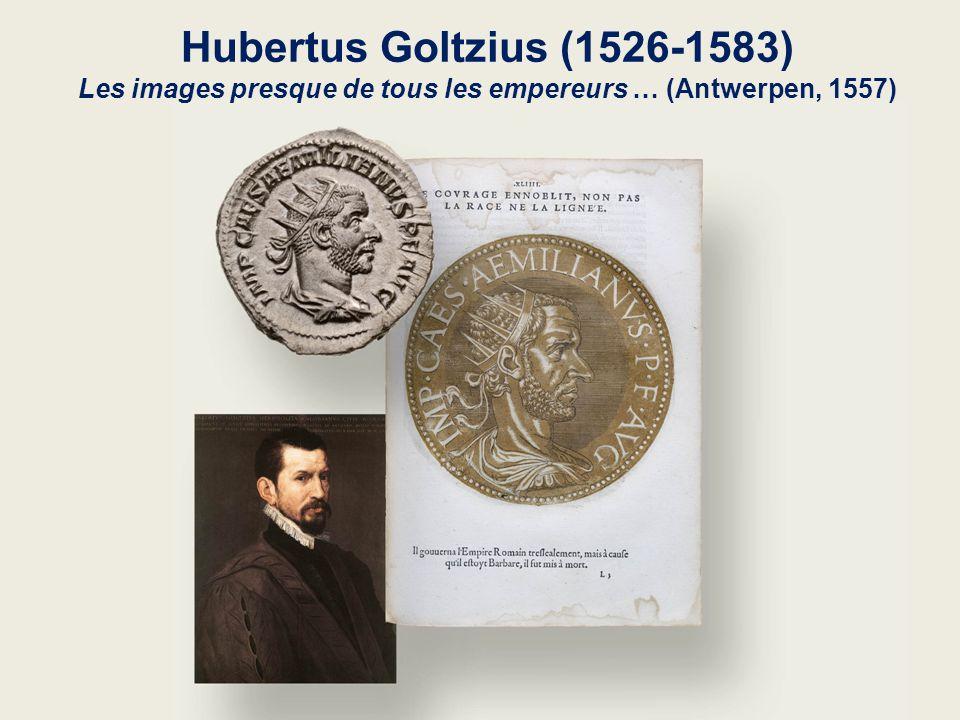 Hubertus Goltzius (1526-1583) Les images presque de tous les empereurs … (Antwerpen, 1557)