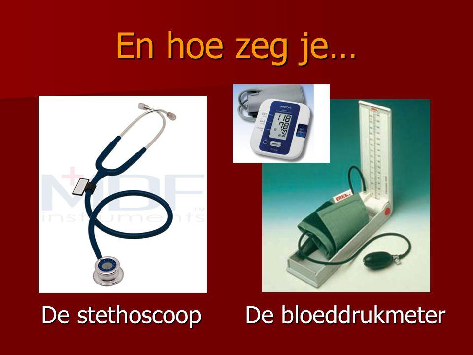 En hoe zeg je… De stethoscoop De bloeddrukmeter