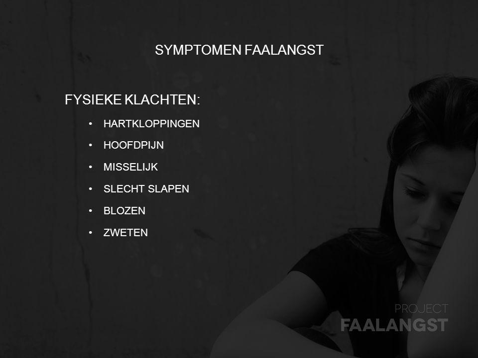 SYMPTOMEN FAALANGST FYSIEKE KLACHTEN: HARTKLOPPINGEN HOOFDPIJN MISSELIJK SLECHT SLAPEN BLOZEN ZWETEN