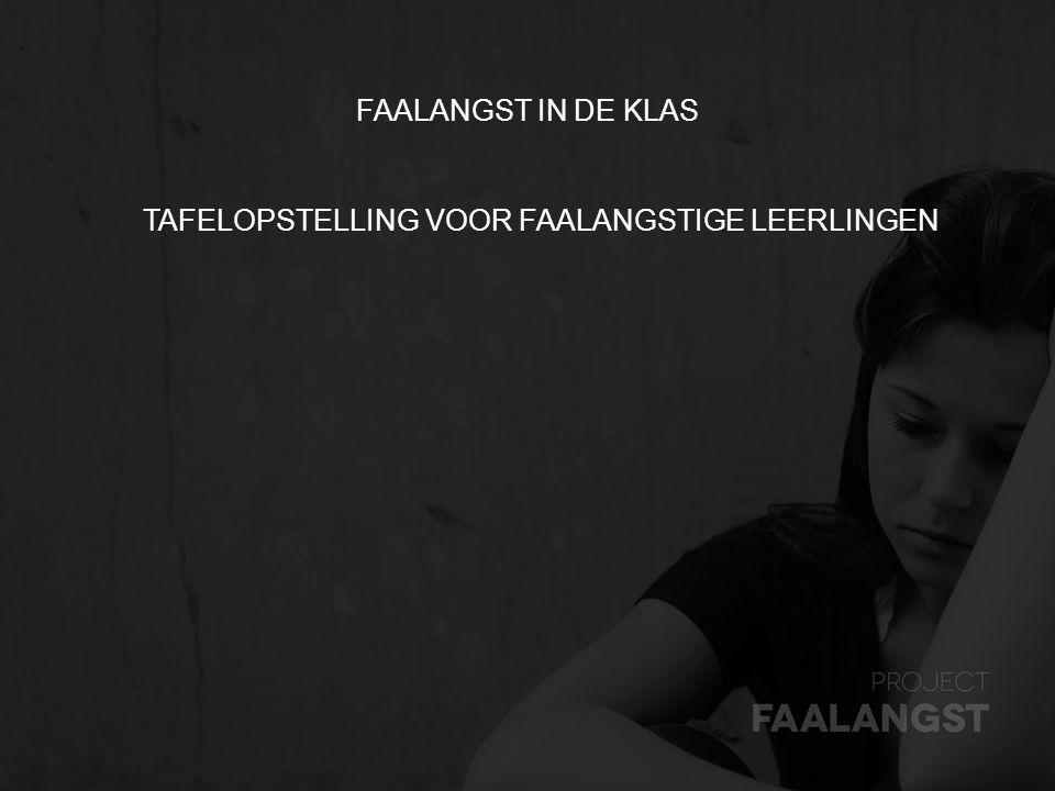 FAALANGST IN DE KLAS TAFELOPSTELLING VOOR FAALANGSTIGE LEERLINGEN