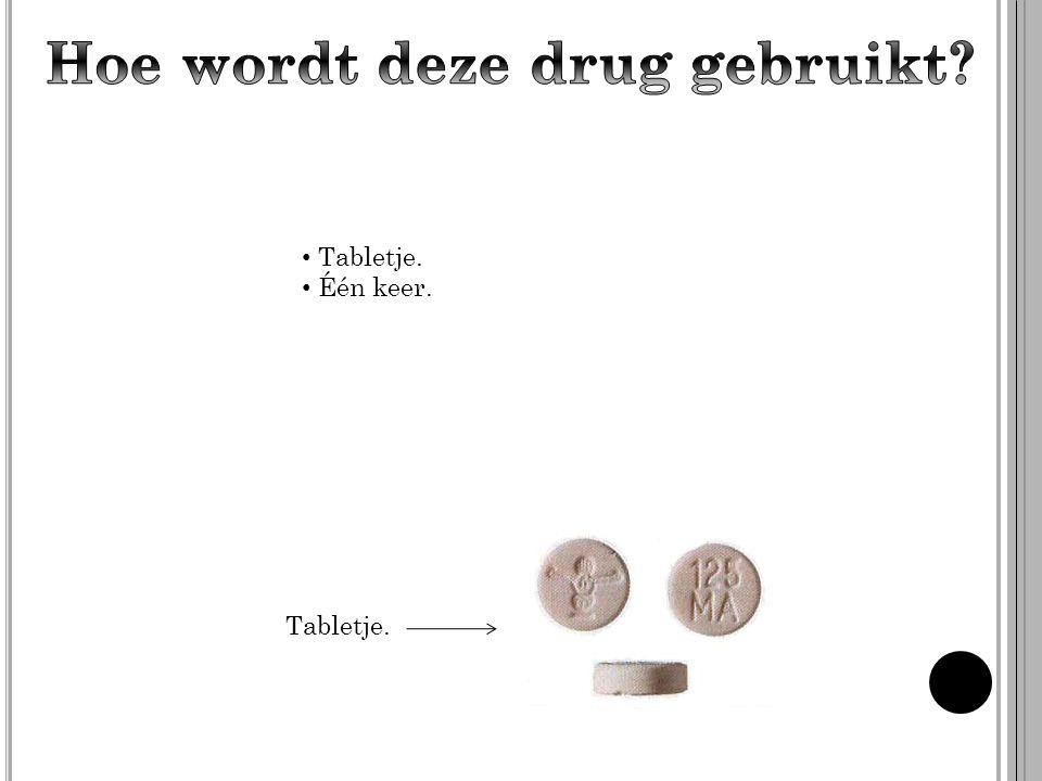 Tabletje. Één keer.