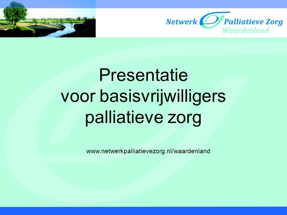 Presentatie voor basisvrijwilligers palliatieve zorg www.netwerkpalliatievezorg.nl/waardenland