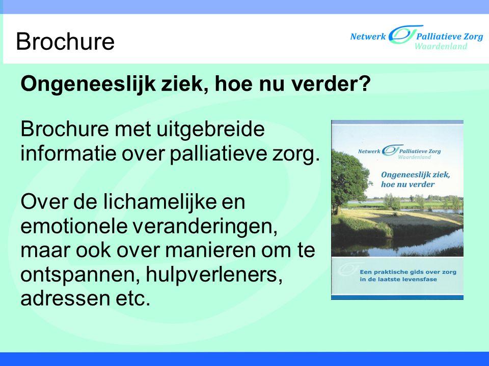 Brochure Ongeneeslijk ziek, hoe nu verder? Brochure met uitgebreide informatie over palliatieve zorg. Over de lichamelijke en emotionele veranderingen