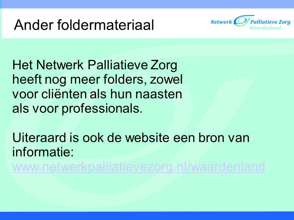 Ander foldermateriaal Het Netwerk Palliatieve Zorg heeft nog meer folders, zowel voor cliënten als hun naasten als voor professionals. Uiteraard is oo
