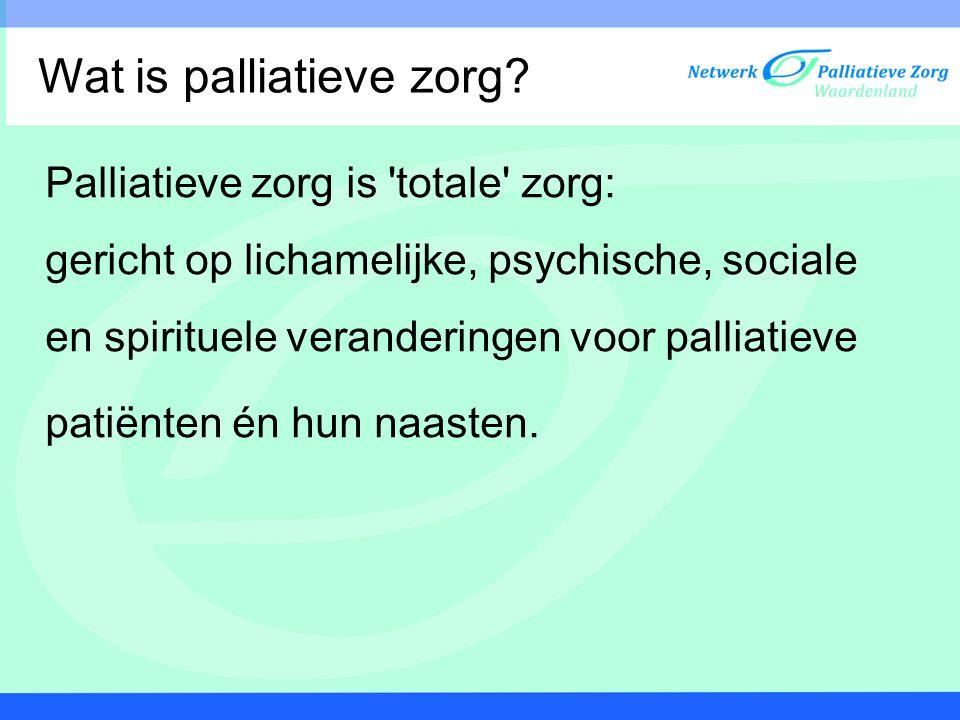 Palliatieve zorg is 'totale' zorg: gericht op lichamelijke, psychische, sociale en spirituele veranderingen voor palliatieve patiënten én hun naasten.